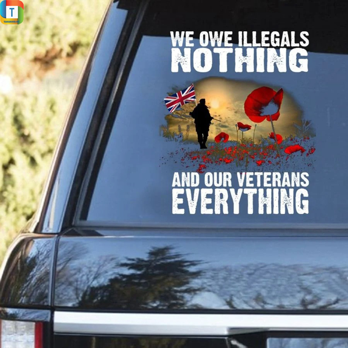 British army we owe illegals and our veterans everything decal sticker