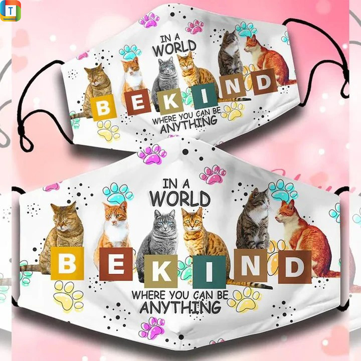 Cats In A World Where You Can Be Anything Be Kind Cloth Face Cover
