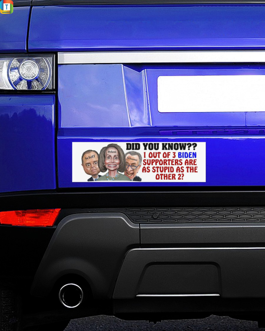 Did you know 1 out of 3 biden supporters are as stupid as the other 2 schiff pelosi schumer sticker decal