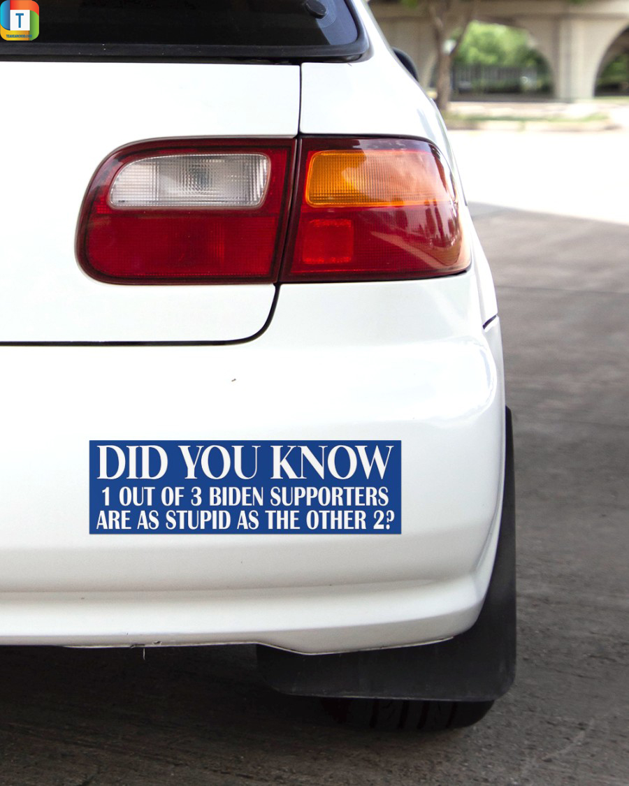 Did you know 1 out of 3 biden supporters are as stupid as the other 2 stickerDid you know 1 out of 3 biden supporters are as stupid as the other 2 sticker