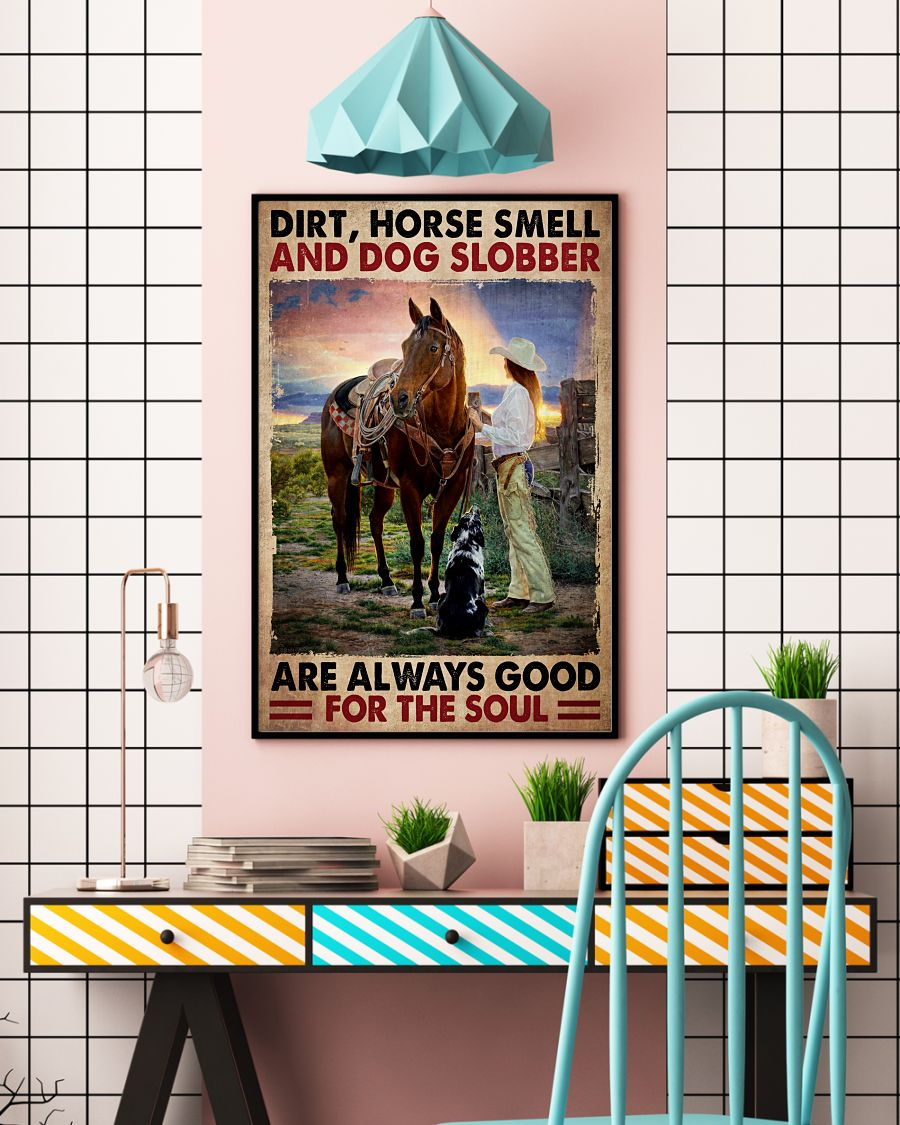 Dirt horse smell and dog slobber are always good for the soul poster 2
