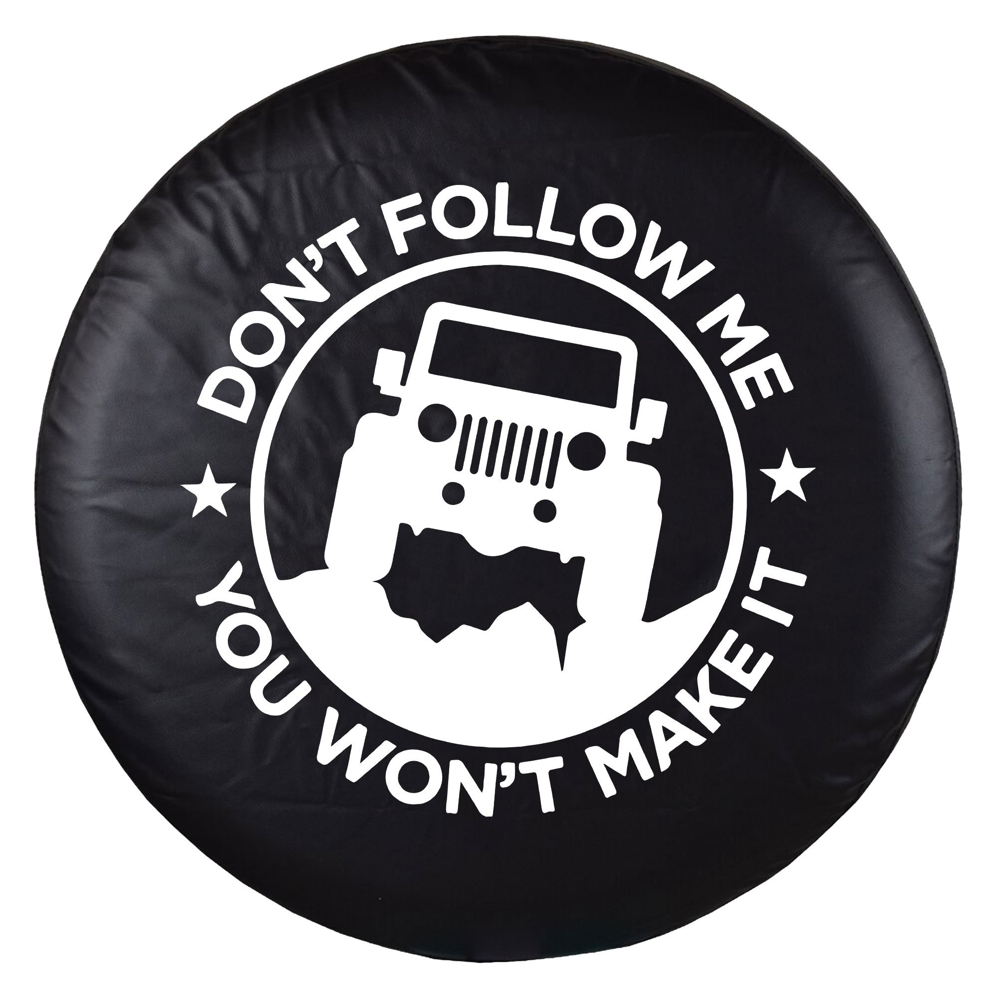 Don't Follow Me You Won't Make It Spare Tire Cover