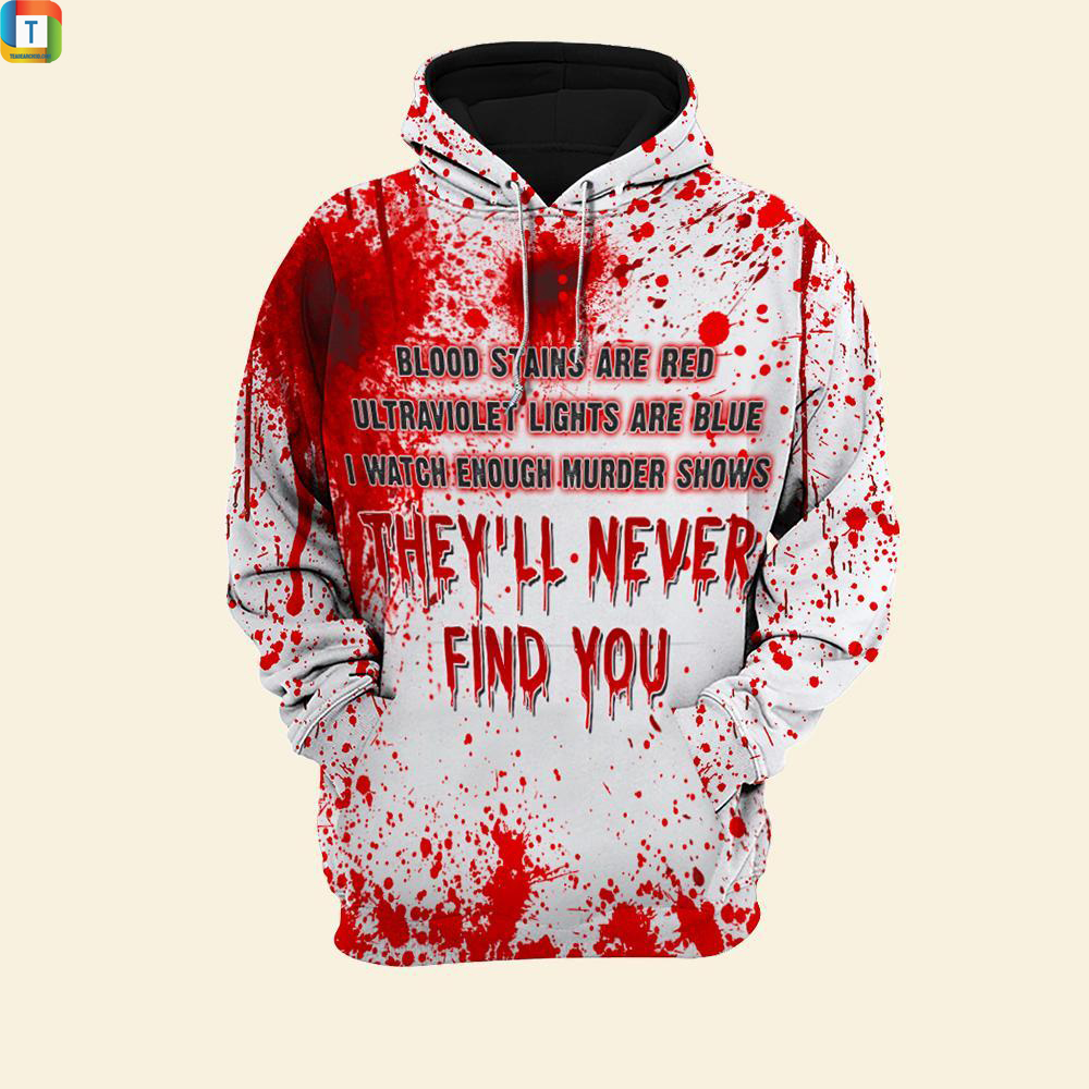 Halloween Blood Stains Are Red Ultraviolet Lights Are Blue They'll Never Find You All Over Print HoodieHalloween Blood Stains Are Red Ultraviolet Lights Are Blue They'll Never Find You All Over Print Hoodie