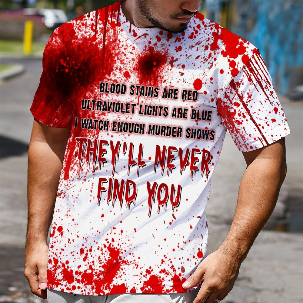 Halloween Blood Stains Are Red Ultraviolet Lights Are Blue They'll Never Find You All Over Print T-shirt