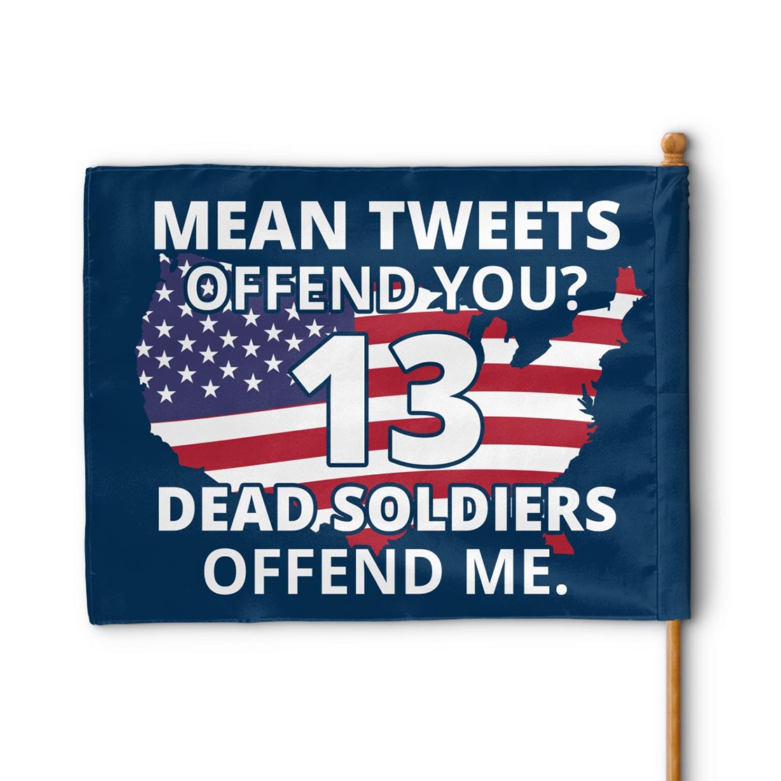 Mean tweets offend you 13 dead soldiers offend me American flag