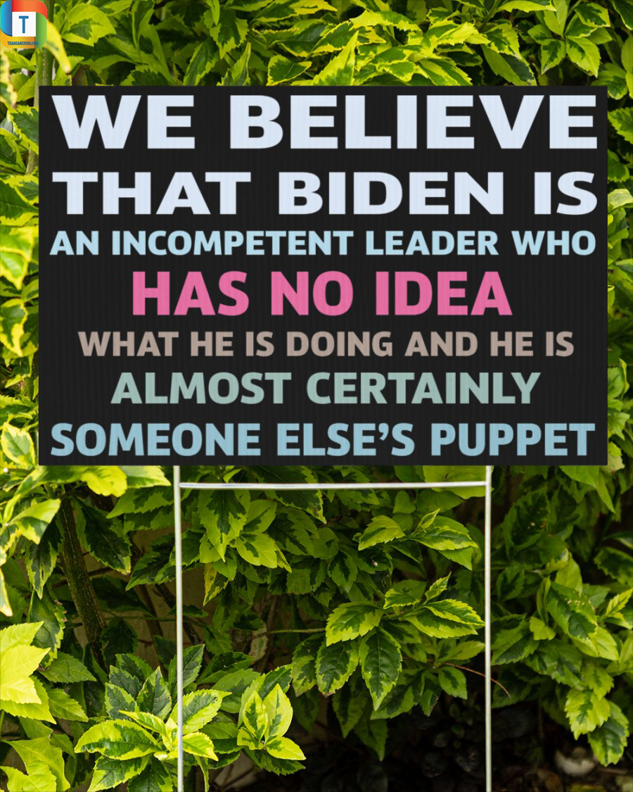 We believe that biden is an incompetent leader yard sign 1