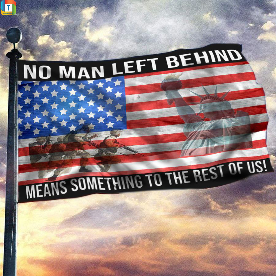 No Man Left Behind Means Something To The Rest Of Us American Flag