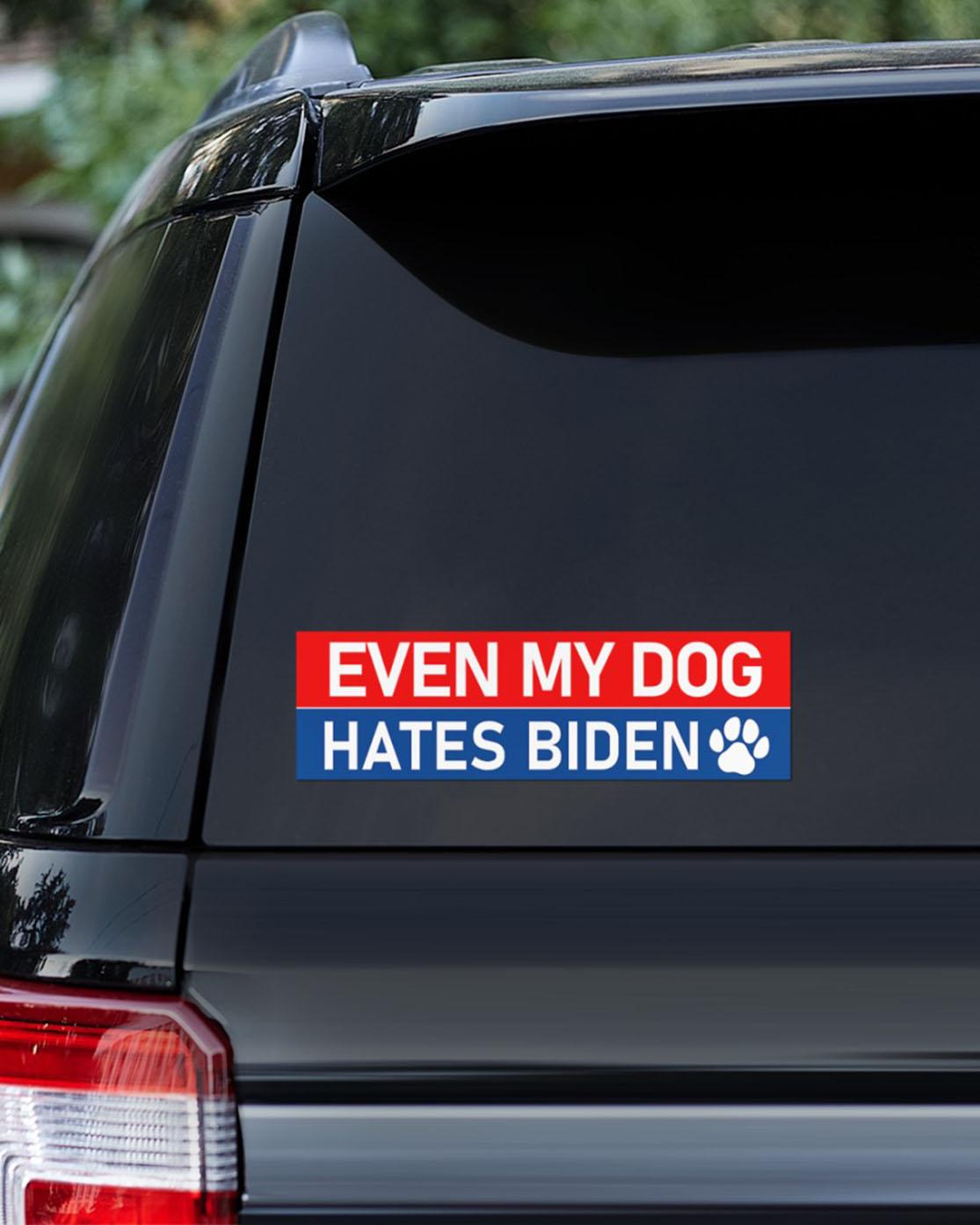 Even my dog hates Biden Bumper Sticker
