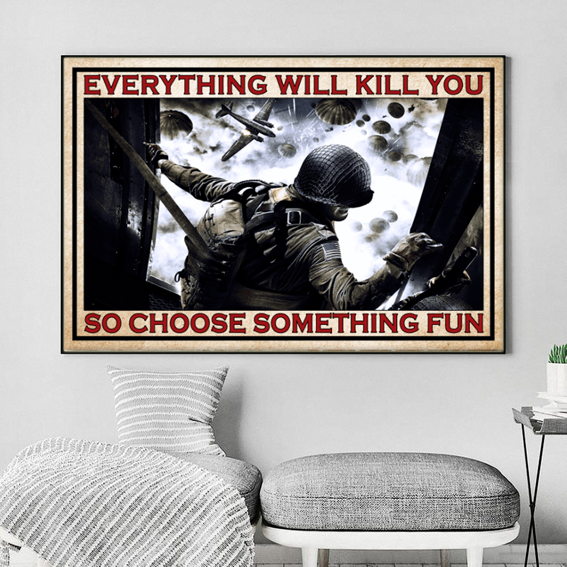 Gift For Veteran Everything will kill you so choose something fun canvas and poster