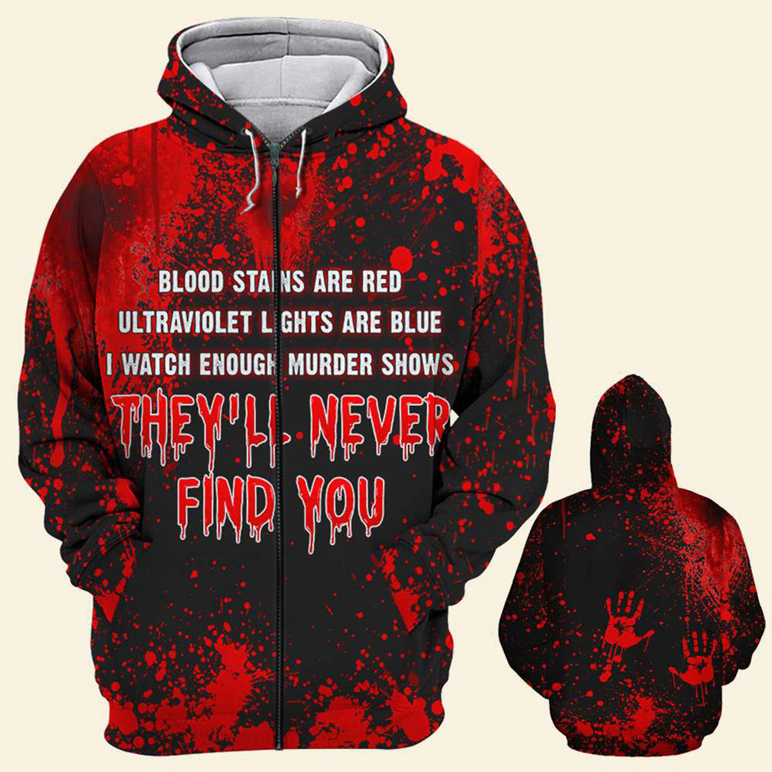 Halloween Blood Stains Are Red Ultraviolet Lights Are Blue I Watch Enough Murder Shows All Over Print 3d Zip Hoodie Black