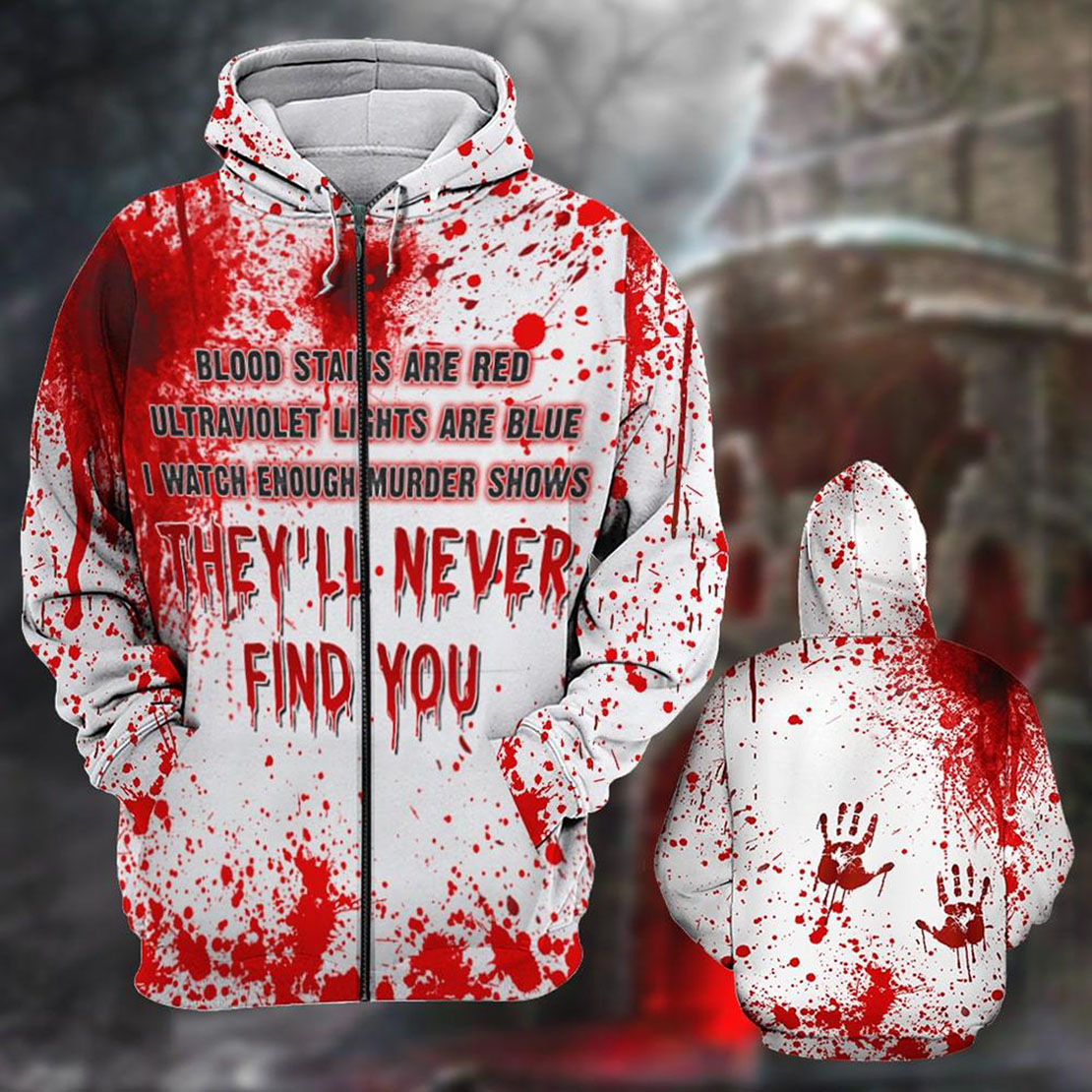 Halloween Blood Stains Are Red Ultraviolet Lights Are Blue I Watch Enough Murder Shows All Over Print 3d Zip Hoodie