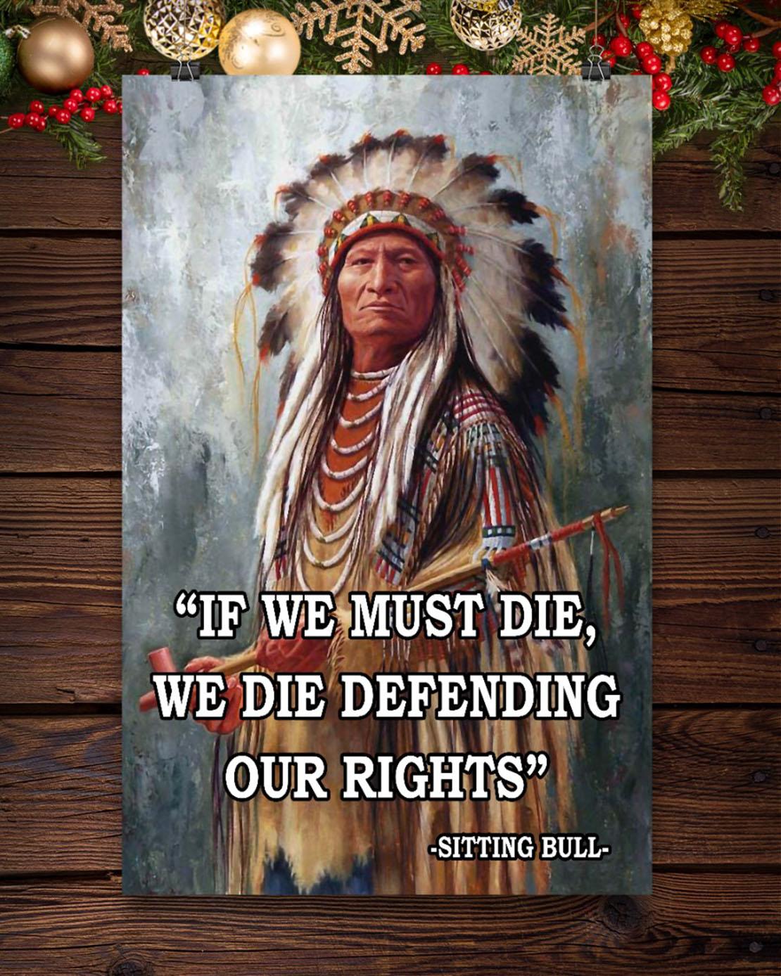 Sitting Bull If we must die we die defending our rights poster