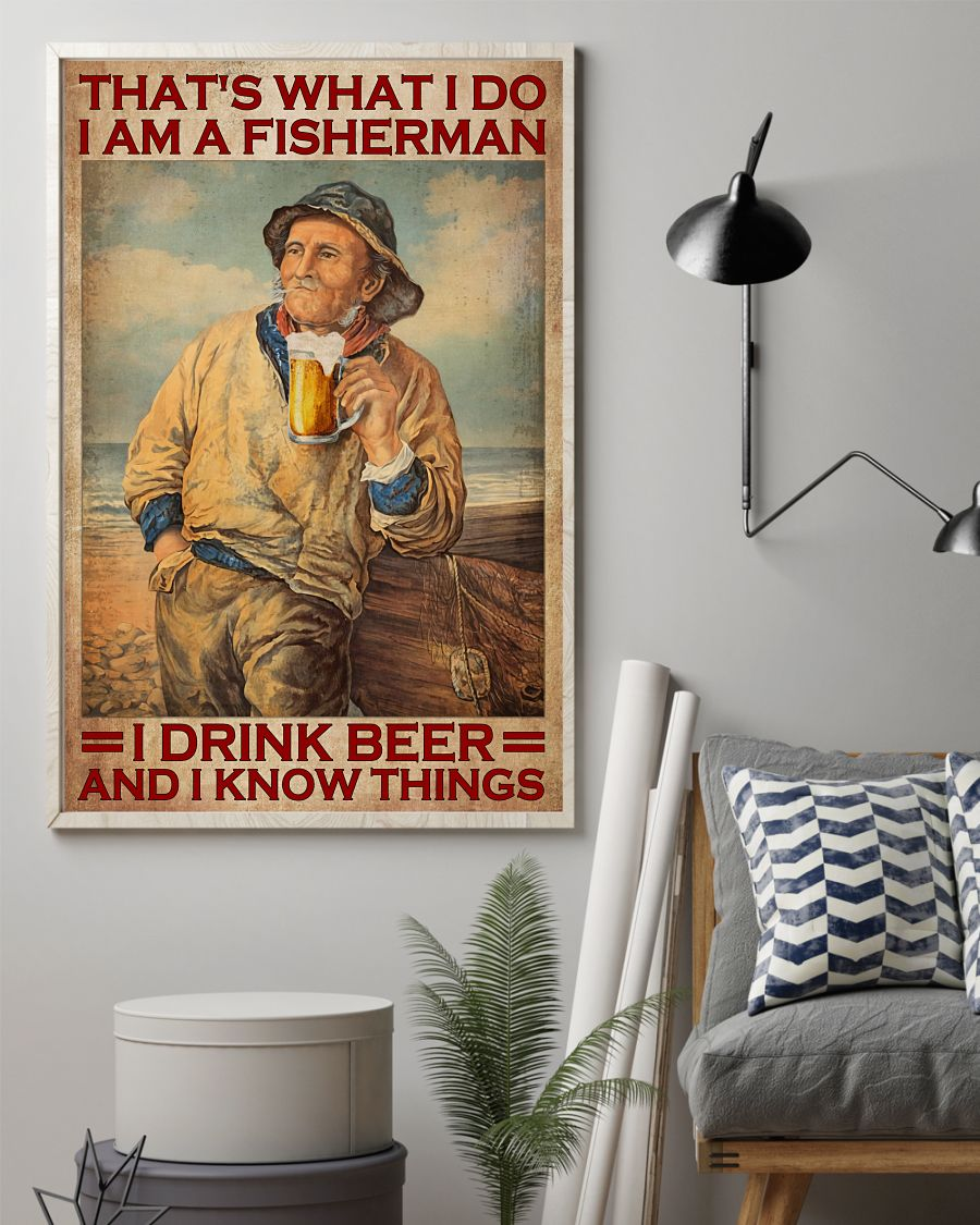 That's what I do I am a fisherman I drink beer and I know things poster 1