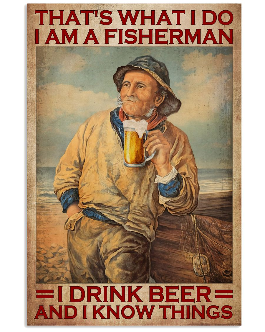 That's what I do I am a fisherman I drink beer and I know things poster 2